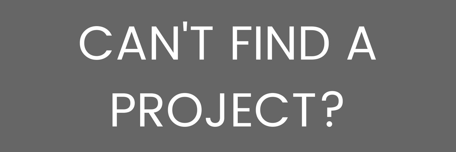 Can't Find a Project?